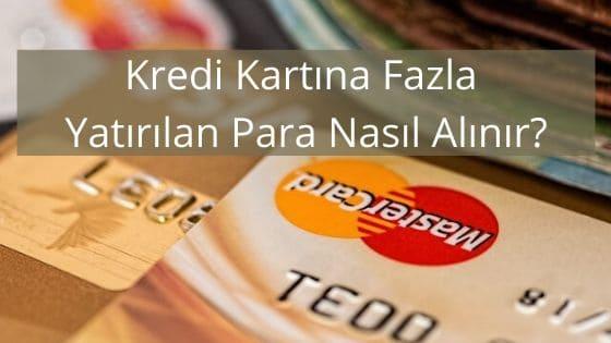 Kredi Kartına Fazla Yatırılan Para Nasıl Alınır_